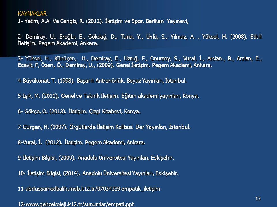 KAYNAKLAR 1- Yetim, A.A. Ve Cengiz, R. (2012). İletişim ve Spor.