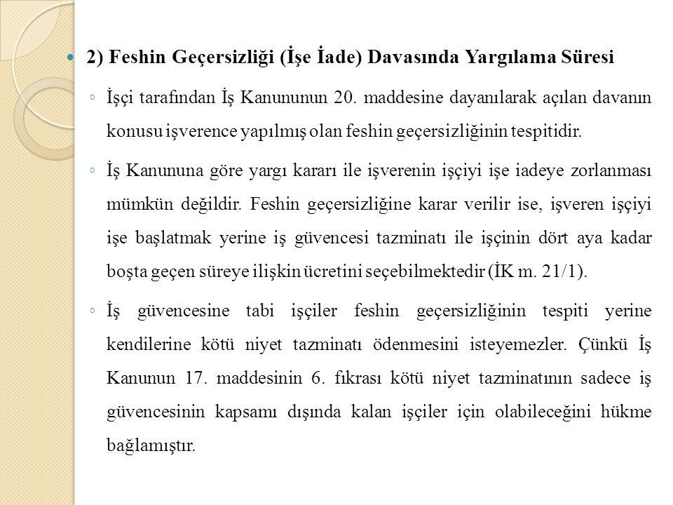 2) Feshin Geçersizliği (İşe İade) Davasında Yargılama Süresi ◦ İşçi tarafından İş Kanununun 20. maddesine dayanılarak açılan davanın konusu işverence