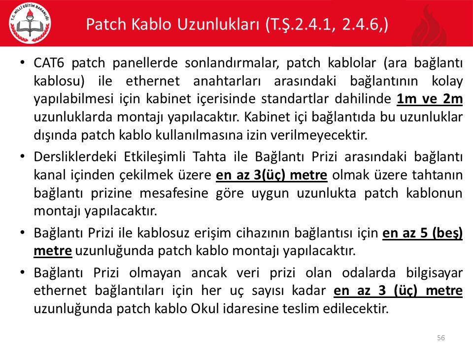 Patch Kablo Uzunlukları (T.Ş.2.4.1, 2.4.6,) CAT6 patch panellerde sonlandırmalar, patch kablolar (ara bağlantı kablosu) ile ethernet anahtarları arası