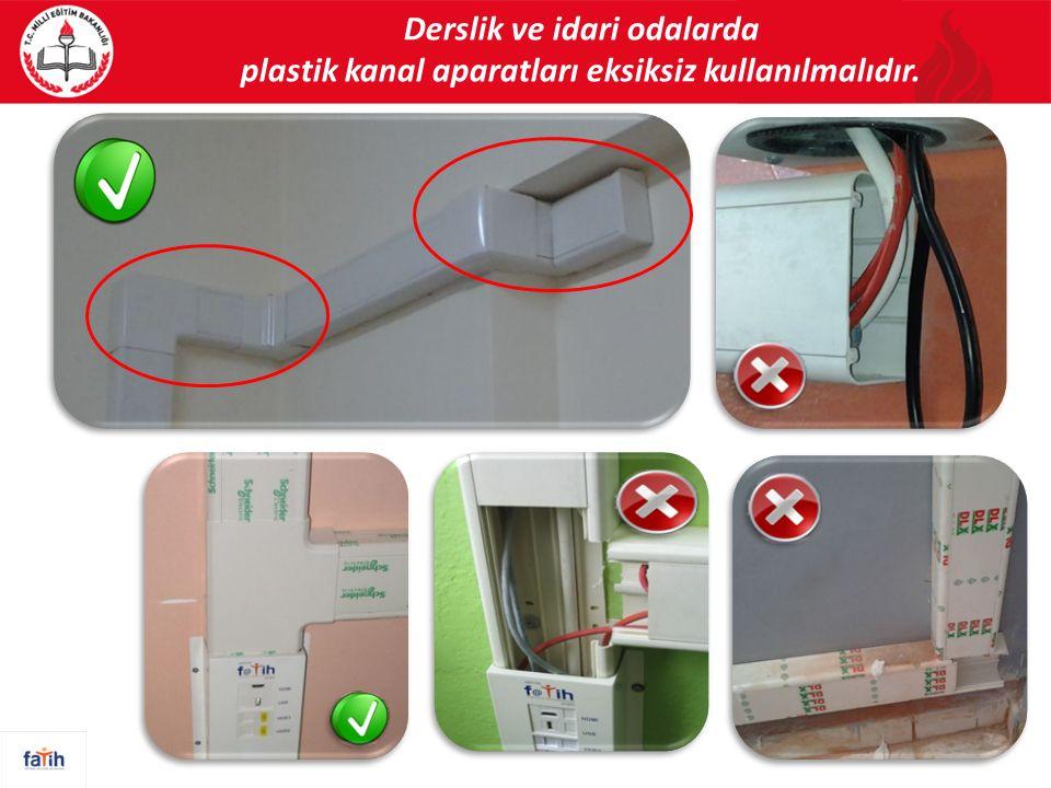Derslik ve idari odalarda plastik kanal aparatları eksiksiz kullanılmalıdır. 59
