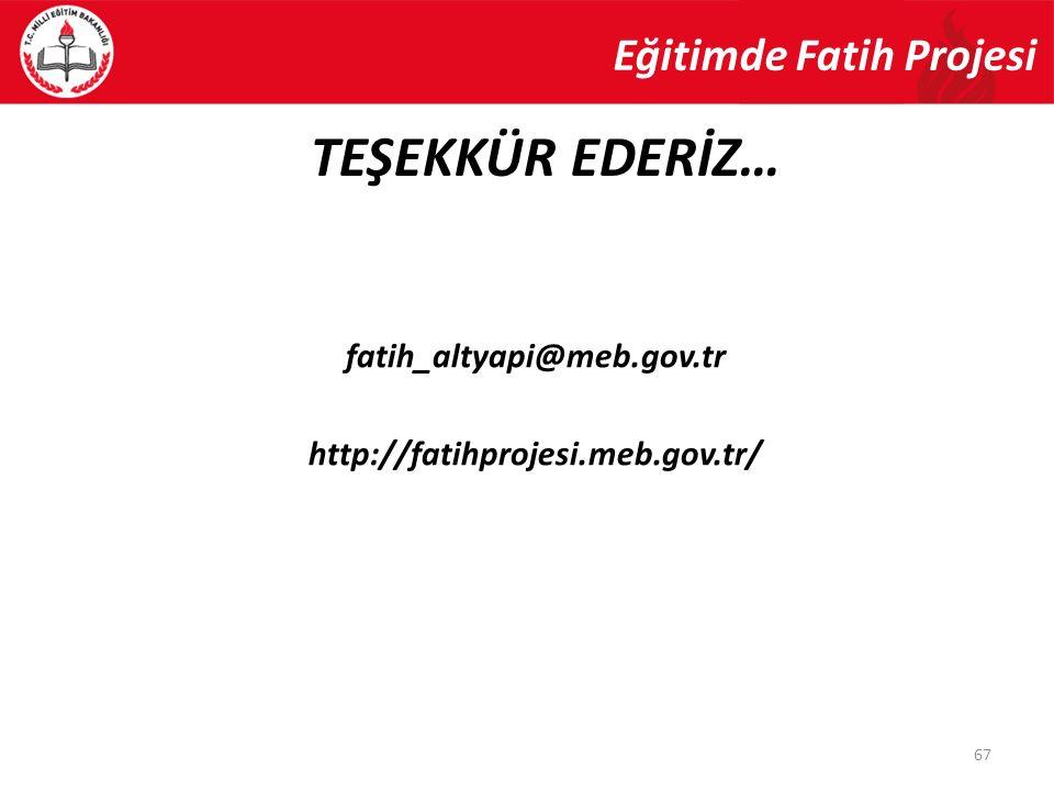 TEŞEKKÜR EDERİZ… Eğitimde Fatih Projesi fatih_altyapi@meb.gov.tr http://fatihprojesi.meb.gov.tr/ 67