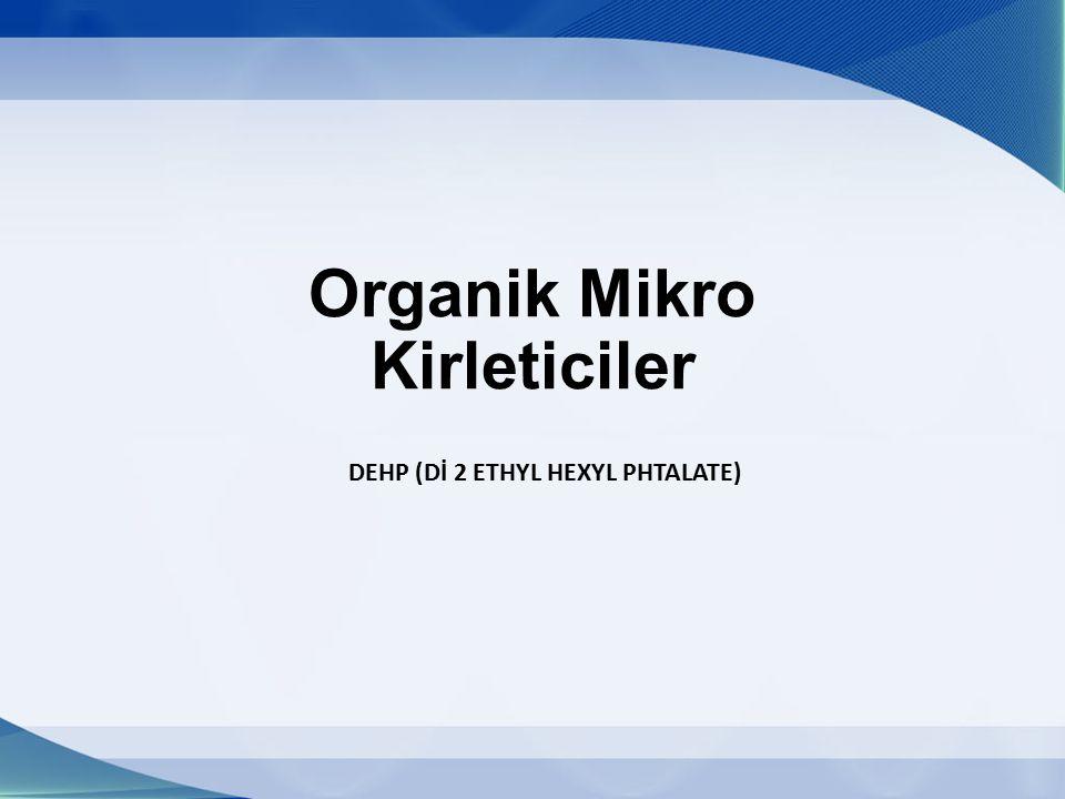 Organik Mikro Kirleticiler DEHP (Dİ 2 ETHYL HEXYL PHTALATE)