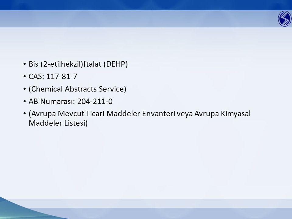 Bis (2-etilhekzil)ftalat (DEHP) CAS: 117-81-7 (Chemical Abstracts Service) AB Numarası: 204-211-0 (Avrupa Mevcut Ticari Maddeler Envanteri veya Avrupa