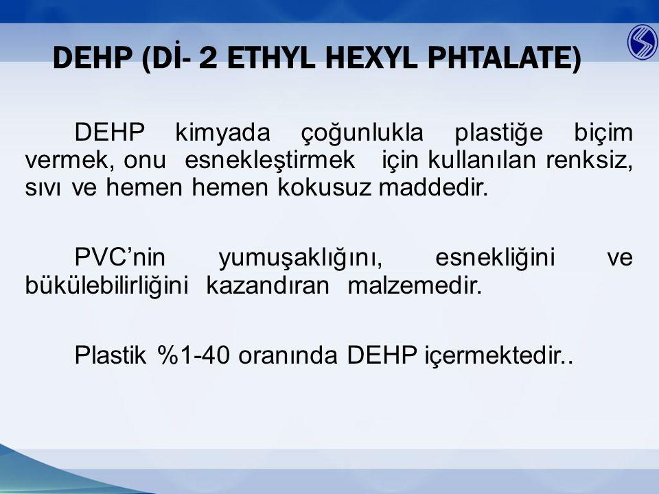 DEHP Bis(2-ethylhexyl) phthalate DEHP intravenöz tüp ve torbalar, kateterler, nazogastrik tüp, diyaliz çantası, kan torbaları, transfüzyon borusu ve hava tüpleri gibi tıbbi cihazların üretiminde plastikleştirici olarak kullanılmaktadır.