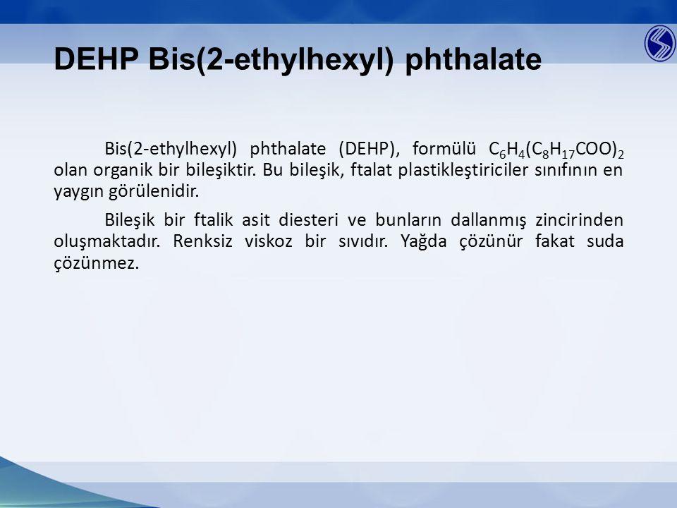 DEHP Bis(2-ethylhexyl) phthalate Bis(2-ethylhexyl) phthalate (DEHP), formülü C 6 H 4 (C 8 H 17 COO) 2 olan organik bir bileşiktir. Bu bileşik, ftalat