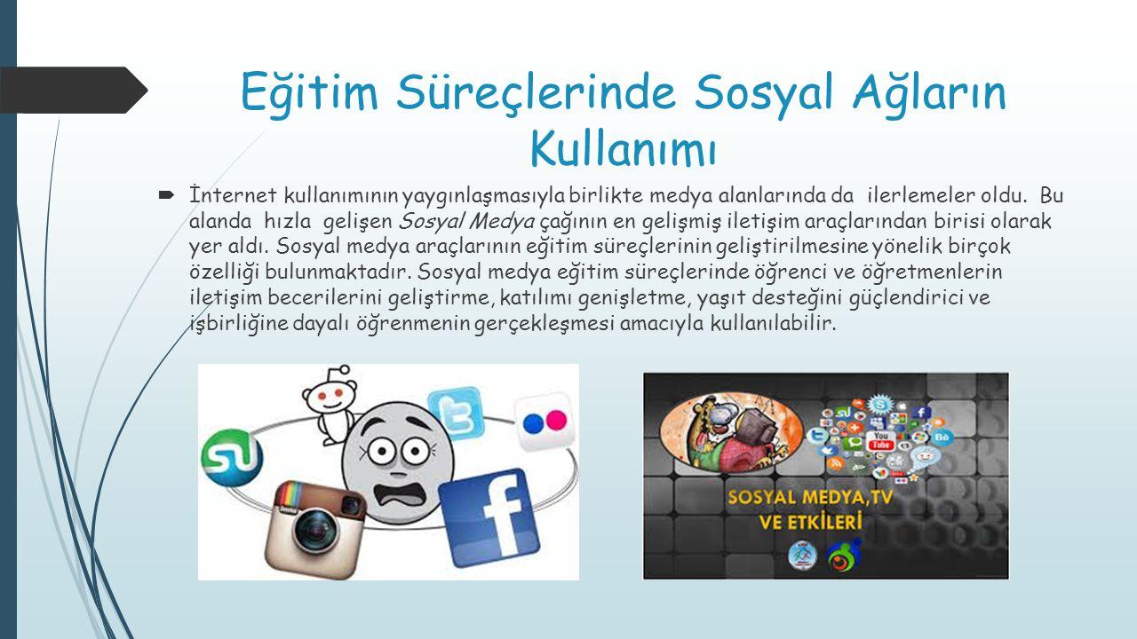 Eğitim Süreçlerinde Sosyal Ağların Kullanımı  İnternet kullanımının yaygınlaşmasıyla birlikte medya alanlarında da ilerlemeler oldu. Bu alanda hızla