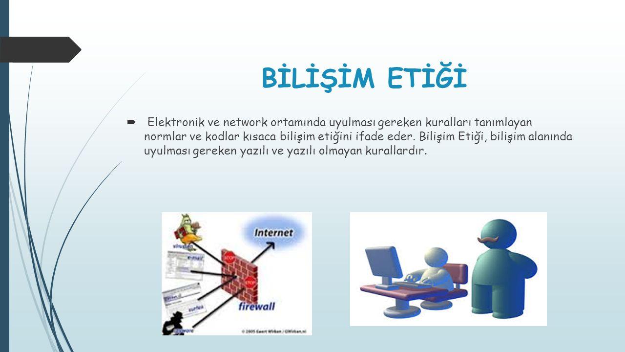 BİLİŞİM ETİĞİ  Elektronik ve network ortamında uyulması gereken kuralları tanımlayan normlar ve kodlar kısaca bilişim etiğini ifade eder. Bilişim Eti