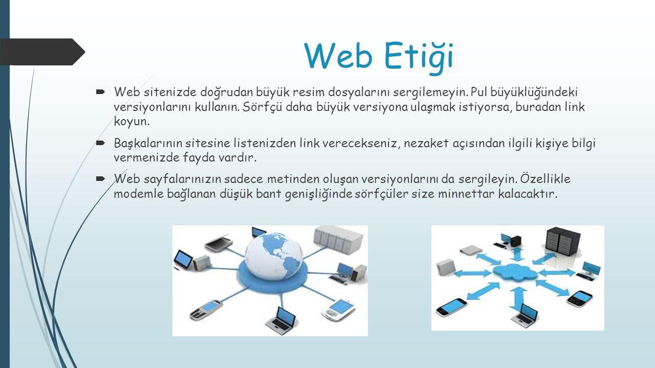 Web Etiği  Web sitenizde doğrudan büyük resim dosyalarını sergilemeyin. Pul büyüklüğündeki versiyonlarını kullanın. Sörfçü daha büyük versiyona ulaşm