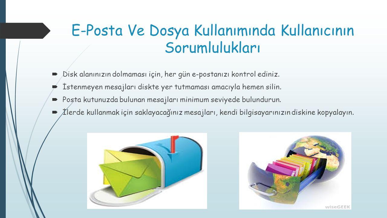 E-Posta Ve Dosya Kullanımında Kullanıcının Sorumlulukları  Disk alanınızın dolmaması için, her gün e-postanızı kontrol ediniz.  İstenmeyen mesajları