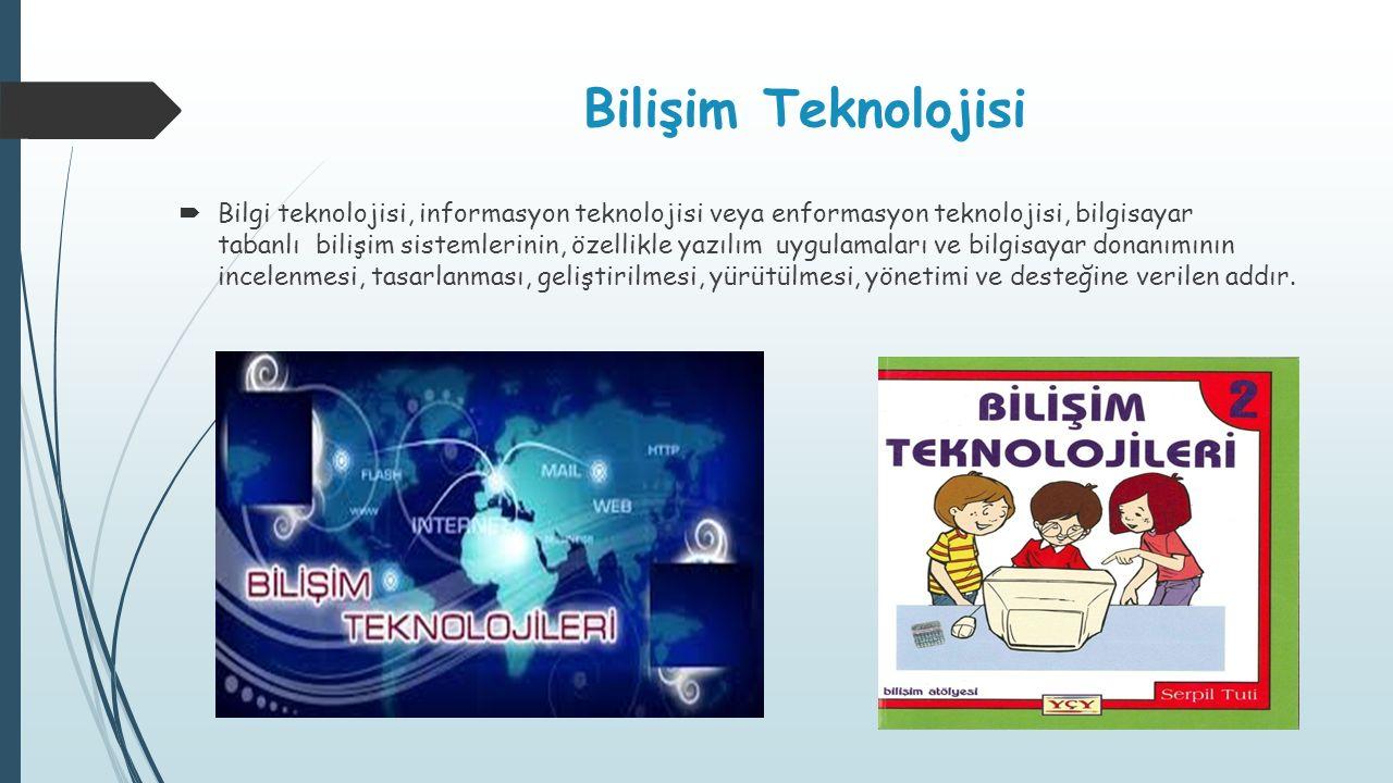 Bilişim Teknolojisi  Bilgi teknolojisi, informasyon teknolojisi veya enformasyon teknolojisi, bilgisayar tabanlı bilişim sistemlerinin, özellikle yaz
