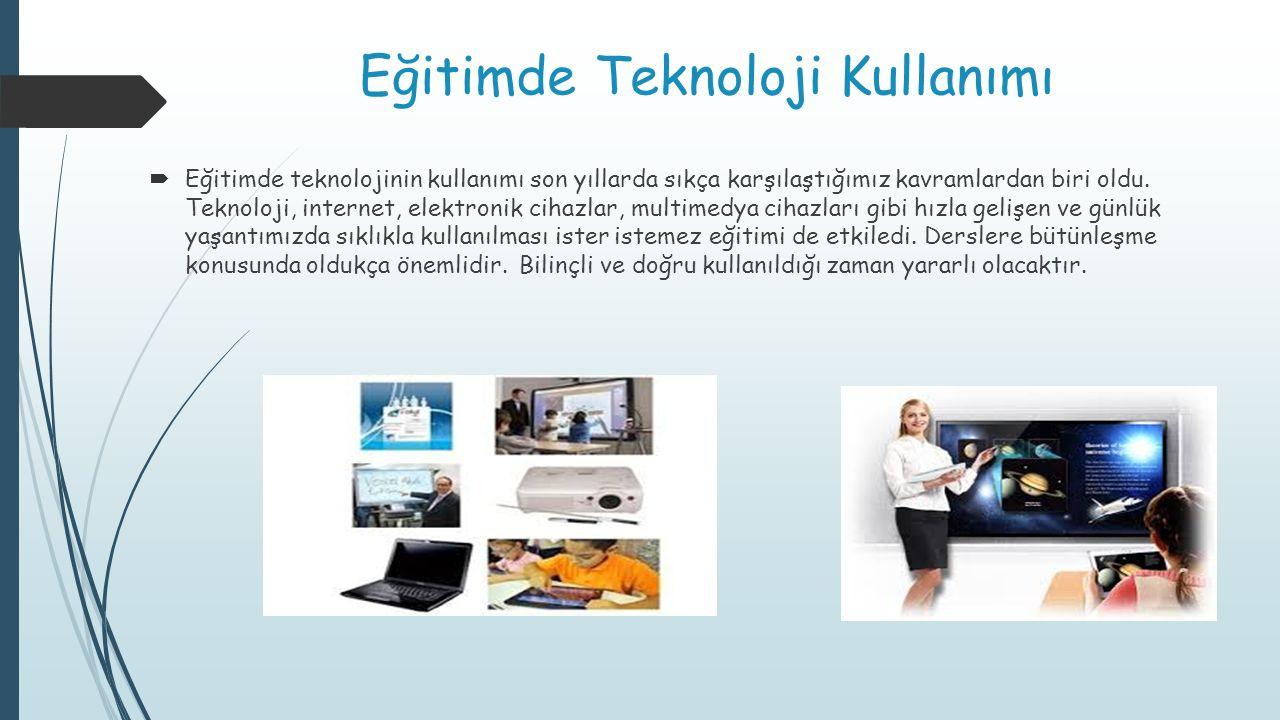 Eğitimde Teknoloji Kullanımı  Eğitimde teknolojinin kullanımı son yıllarda sıkça karşılaştığımız kavramlardan biri oldu. Teknoloji, internet, elektro