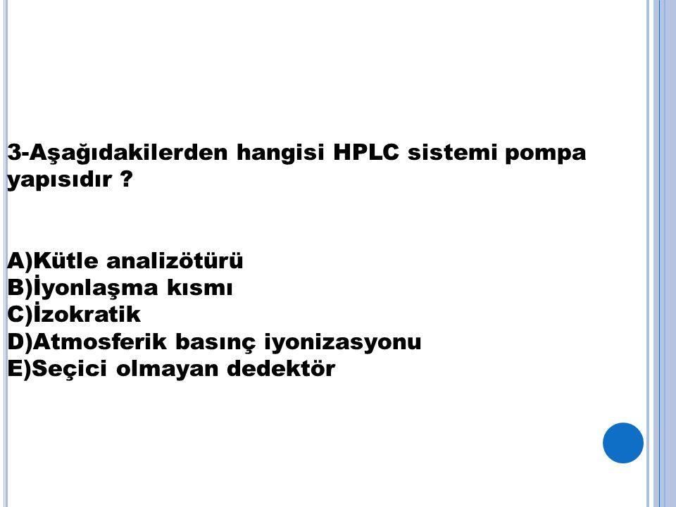 3-Aşağıdakilerden hangisi HPLC sistemi pompa yapısıdır .