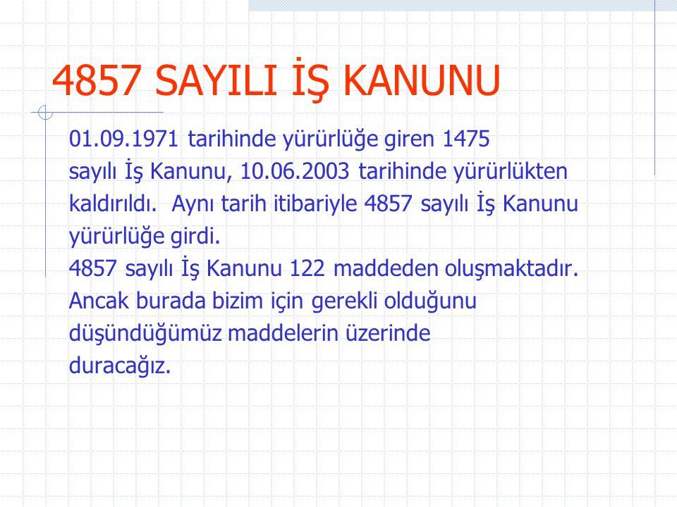 4857 SAYILI İŞ KANUNU 01.09.1971 tarihinde yürürlüğe giren 1475 sayılı İş Kanunu, 10.06.2003 tarihinde yürürlükten kaldırıldı.