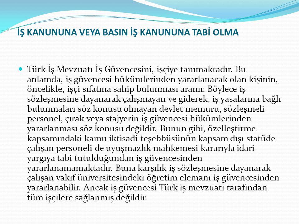 İŞ KANUNUNA VEYA BASIN İŞ KANUNUNA TABİ OLMA Türk İş Mevzuatı İş Güvencesini, işçiye tanımaktadır. Bu anlamda, iş güvencesi hükümlerinden yararlanacak