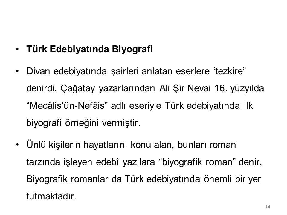 """14 Türk Edebiyatında Biyografi Divan edebiyatında şairleri anlatan eserlere 'tezkire"""" denirdi. Çağatay yazarlarından Ali Şir Nevai 16. yüzyılda """"Mecâl"""