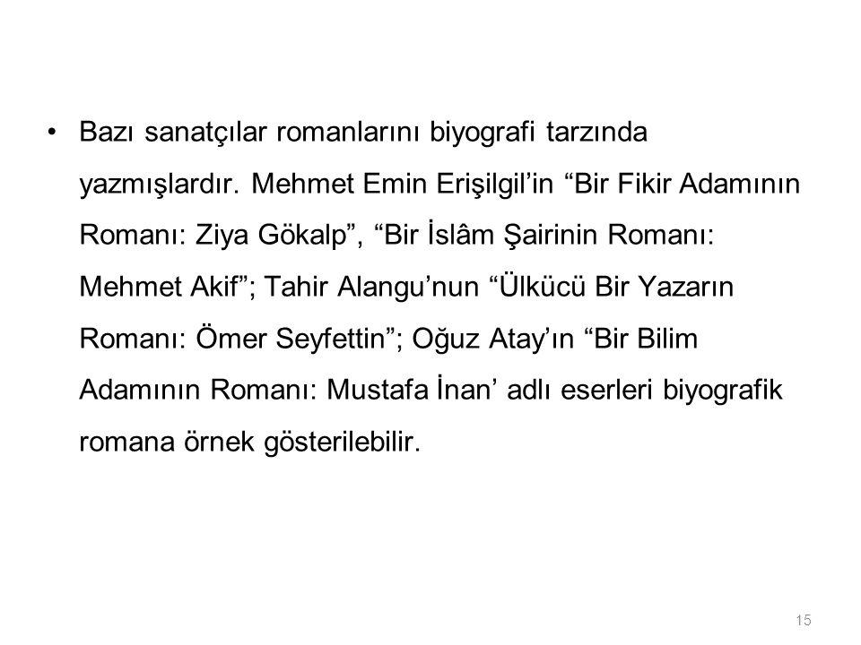 """15 Bazı sanatçılar romanlarını biyografi tarzında yazmışlardır. Mehmet Emin Erişilgil'in """"Bir Fikir Adamının Romanı: Ziya Gökalp"""", """"Bir İslâm Şairinin"""