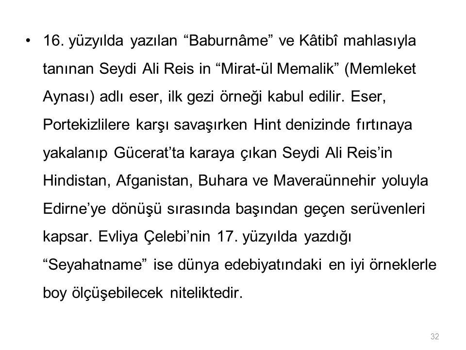 """32 16. yüzyılda yazılan """"Baburnâme"""" ve Kâtibî mahlasıyla tanınan Seydi Ali Reis in """"Mirat-ül Memalik"""" (Memleket Aynası) adlı eser, ilk gezi örneği kab"""