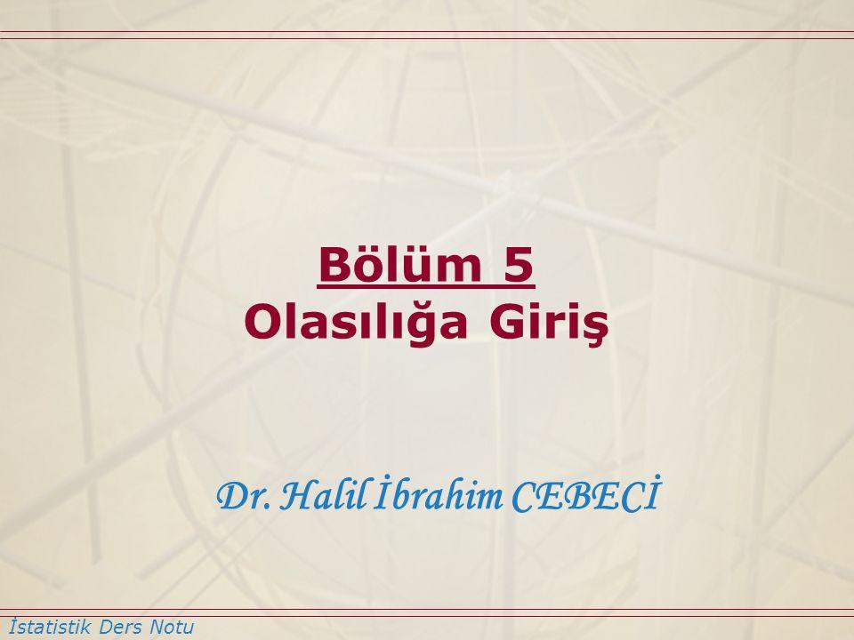 İstatistik Ders Notu Dr. Halil İbrahim CEBECİ Bölüm 5 Olasılığa Giriş