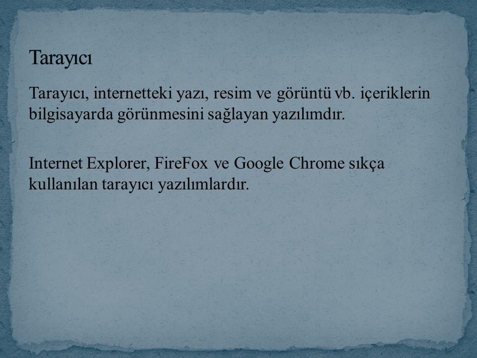 Tarayıcı, internetteki yazı, resim ve görüntü vb. içeriklerin bilgisayarda görünmesini sağlayan yazılımdır. Internet Explorer, FireFox ve Google Chrom