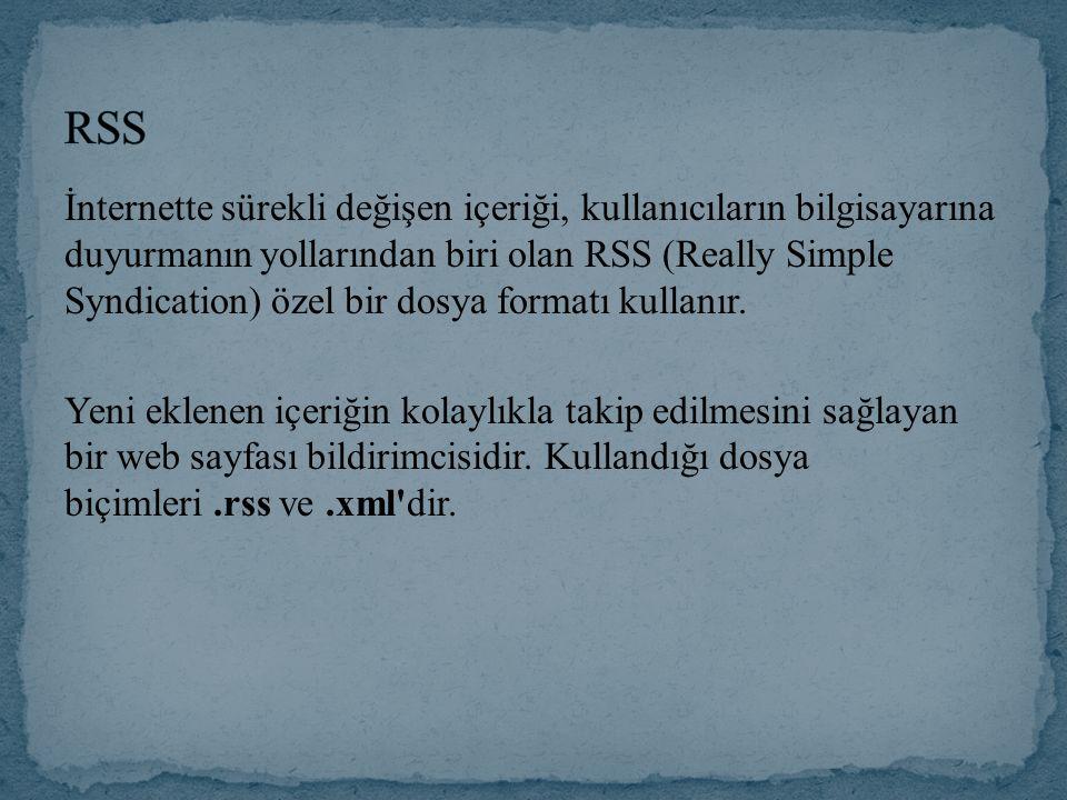 İnternette sürekli değişen içeriği, kullanıcıların bilgisayarına duyurmanın yollarından biri olan RSS (Really Simple Syndication) özel bir dosya forma