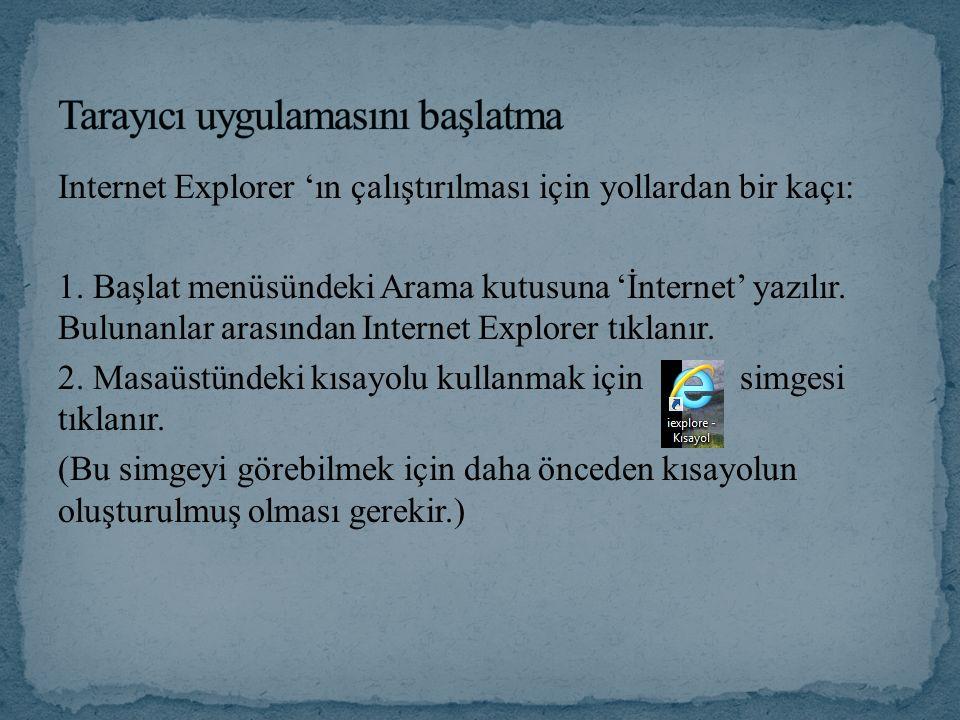 Internet Explorer 'ın çalıştırılması için yollardan bir kaçı: 1. Başlat menüsündeki Arama kutusuna 'İnternet' yazılır. Bulunanlar arasından Internet E