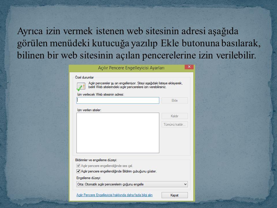 Ayrıca izin vermek istenen web sitesinin adresi aşağıda görülen menüdeki kutucuğa yazılıp Ekle butonuna basılarak, bilinen bir web sitesinin açılan pencerelerine izin verilebilir.