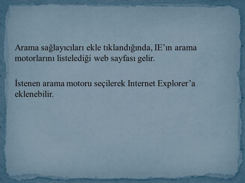 Arama sağlayıcıları ekle tıklandığında, IE'ın arama motorlarını listelediği web sayfası gelir. İstenen arama motoru seçilerek Internet Explorer'a ekle