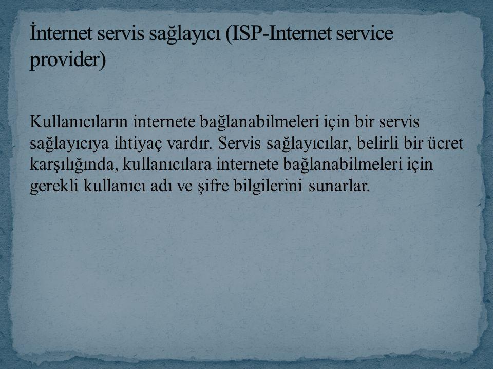 Kullanıcıların internete bağlanabilmeleri için bir servis sağlayıcıya ihtiyaç vardır. Servis sağlayıcılar, belirli bir ücret karşılığında, kullanıcıla