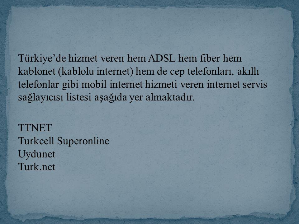 Türkiye'de hizmet veren hem ADSL hem fiber hem kablonet (kablolu internet) hem de cep telefonları, akıllı telefonlar gibi mobil internet hizmeti veren