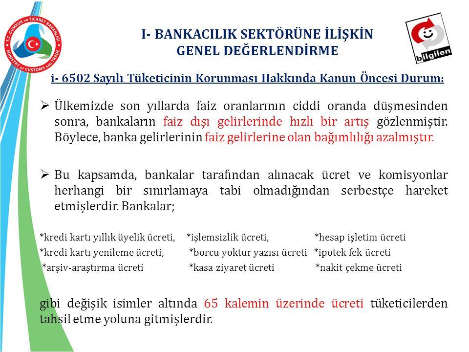 ii-6502 Sayılı Tüketicinin Korunması Hakkında Kanunun Getirdiği Yenilikler:  Söz konusu sorunun giderilmesini teminen 28/05/2014 tarihinde yürürlüğe giren 6502 sayılı Tüketicinin Korunması Hakkında Kanunla bankacılık sektöründe bir takım düzenlemeler yapılmıştır.