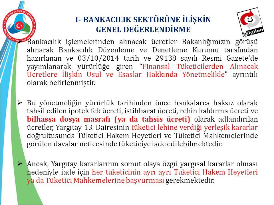  Bankacılık işlemelerinden alınacak ücretler Bakanlığımızın görüşü alınarak Bankacılık Düzenleme ve Denetleme Kurumu tarafından hazırlanan ve 03/10/2014 tarih ve 29138 sayılı Resmi Gazete'de yayımlanarak yürürlüğe giren Finansal Tüketicilerden Alınacak Ücretlere İlişkin Usul ve Esaslar Hakkında Yönetmelikle ayrıntılı olarak belirlenmiştir.