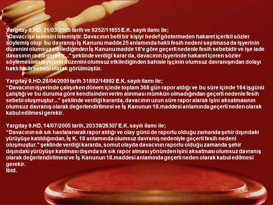 """Yargıtay 9.HD, 31/03/2005 tarih ve 9252/11655 E.K. sayılı ilamı ile; """"Davacı işe iadesini istemiştir. Davacının belli bir kişiyi hedef göstermeden hak"""