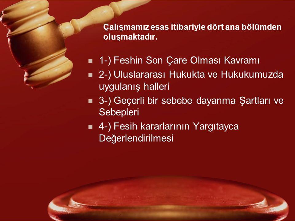Çalışmamız esas itibariyle dört ana bölümden oluşmaktadır. n 1-) Feshin Son Çare Olması Kavramı n 2-) Uluslararası Hukukta ve Hukukumuzda uygulanış ha