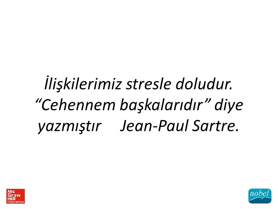 """İlişkilerimiz stresle doludur. """"Cehennem başkalarıdır"""" diye yazmıştır Jean-Paul Sartre."""