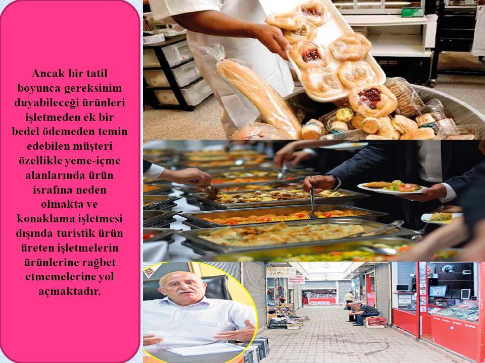 Ancak bir tatil boyunca gereksinim duyabileceği ürünleri işletmeden ek bir bedel ödemeden temin edebilen müşteri özellikle yeme-içme alanlarında ürün