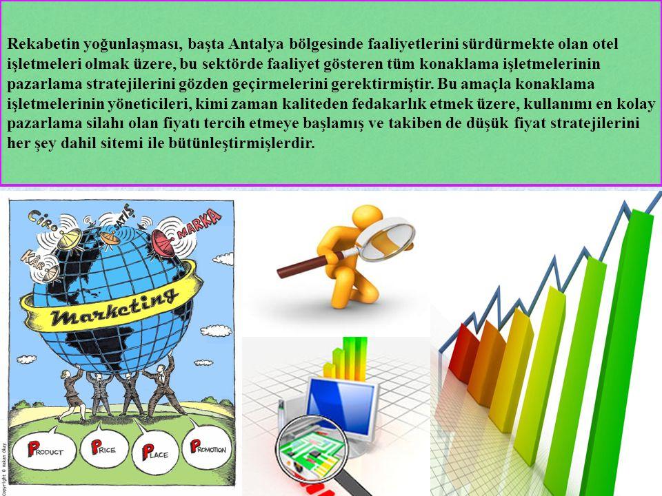 Rekabetin yoğunlaşması, başta Antalya bölgesinde faaliyetlerini sürdürmekte olan otel işletmeleri olmak üzere, bu sektörde faaliyet gösteren tüm konaklama işletmelerinin pazarlama stratejilerini gözden geçirmelerini gerektirmiştir.