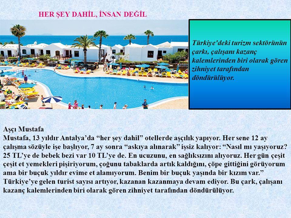 """HER ŞEY DAHİL, İNSAN DEĞİL Aşçı Mustafa Mustafa, 13 yıldır Antalya'da """"her şey dahil"""" otellerde aşçılık yapıyor. Her sene 12 ay çalışma sözüyle işe ba"""