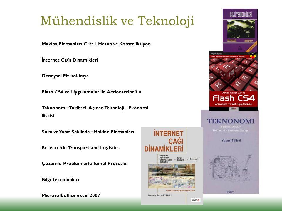Mühendislik ve Teknoloji Makina Elemanları Cilt: 1 Hesap ve Konstrüksiyon İ nternet Ça ğ ı Dinamikleri Deneysel Fizikokimya Flash CS4 ve Uygulamalar i