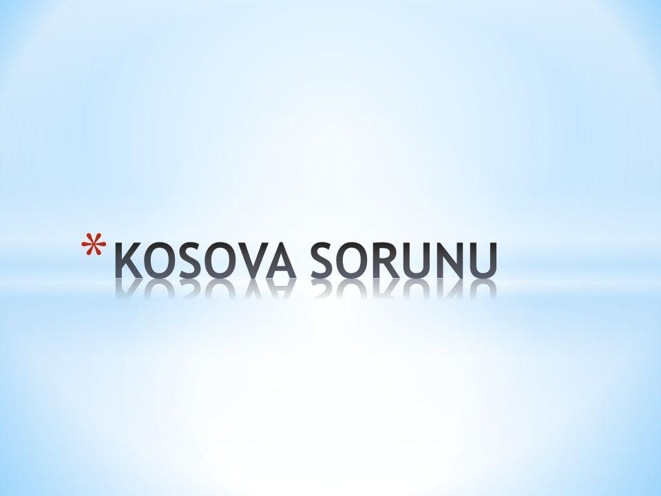 Türkiye'nin Kosova Sorununa Bakışı * Balkanlar, Türkiye'nin Avrupa'ya açılan kapısı olması sebebiyle Balkanlarda barış ve istikrarın korunması Türkiye için büyük bir öneme sahiptir.