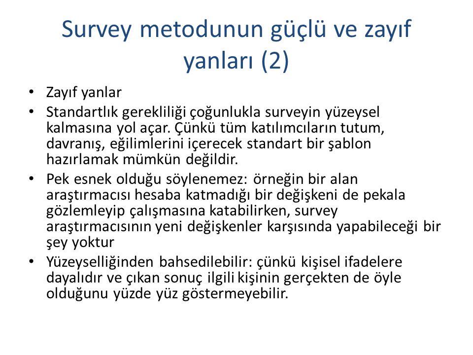 Survey metodunun güçlü ve zayıf yanları (2) Zayıf yanlar Standartlık gerekliliği çoğunlukla surveyin yüzeysel kalmasına yol açar. Çünkü tüm katılımcıl