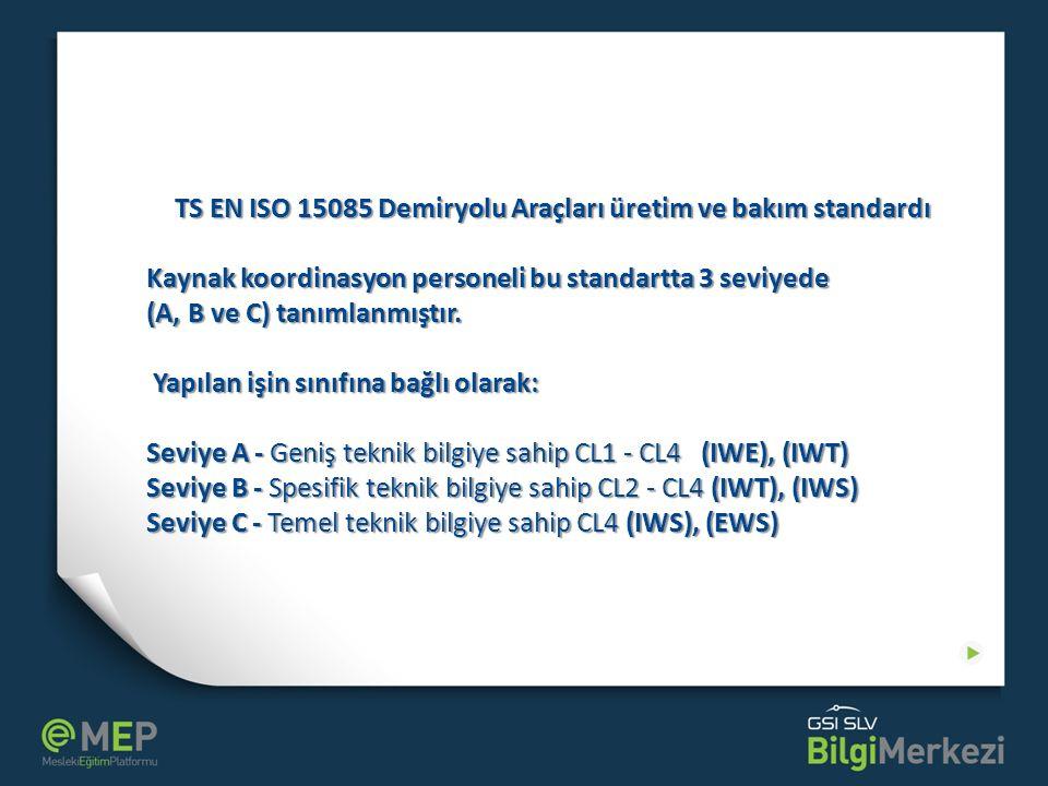 TS EN ISO 15085 Demiryolu Araçları üretim ve bakım standardı Kaynak koordinasyon personeli bu standartta 3 seviyede (A, B ve C) tanımlanmıştır. Yapıla