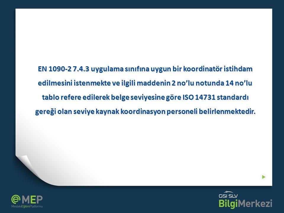 EN 1090-2 7.4.3 uygulama sınıfına uygun bir koordinatör istihdam edilmesini istenmekte ve ilgili maddenin 2 no'lu notunda 14 no'lu tablo refere ediler