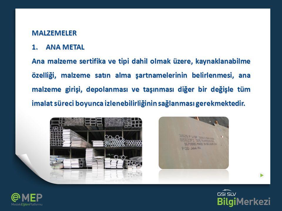 MALZEMELER 1.ANA METAL Ana malzeme sertifika ve tipi dahil olmak üzere, kaynaklanabilme özelliği, malzeme satın alma şartnamelerinin belirlenmesi, ana