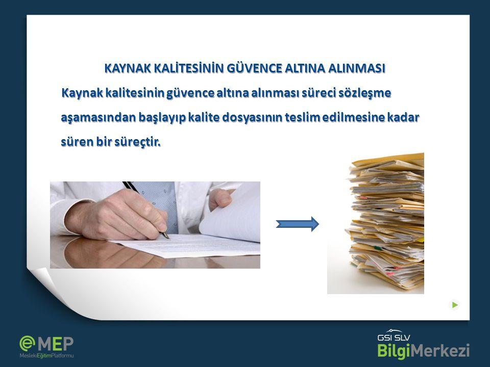 KAYNAK KALİTESİNİN GÜVENCE ALTINA ALINMASI Kaynak kalitesinin güvence altına alınması süreci sözleşme aşamasından başlayıp kalite dosyasının teslim ed