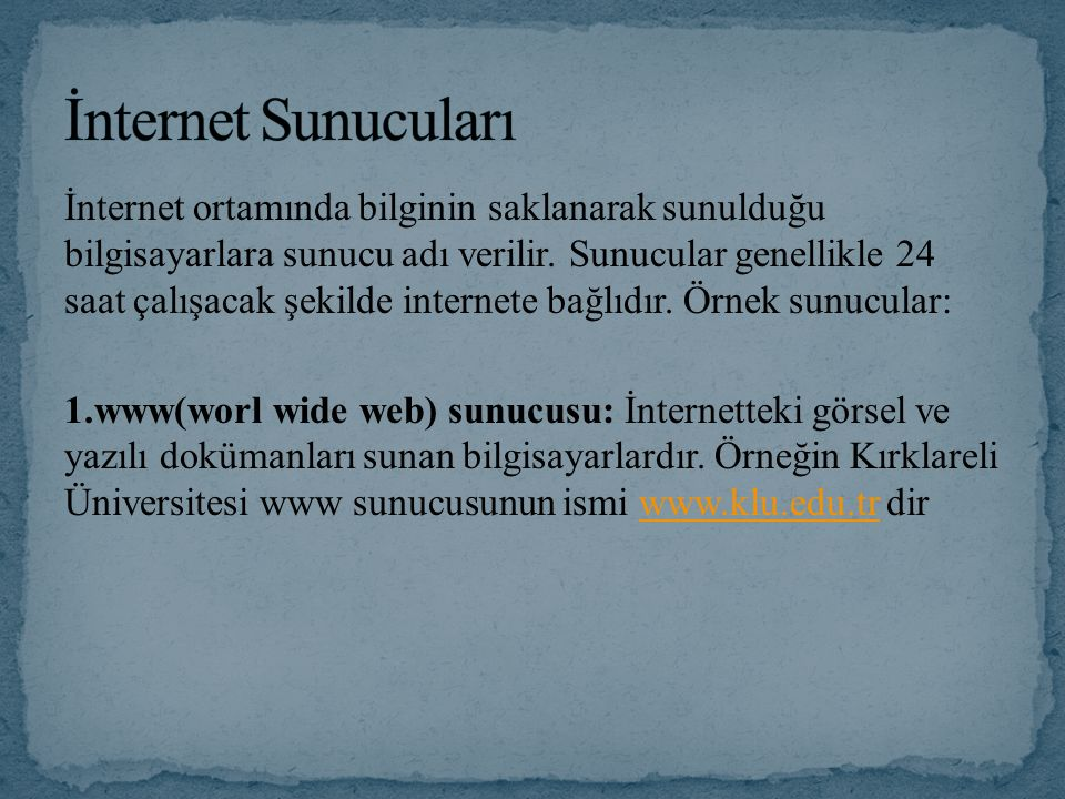 İnternet ortamında bilginin saklanarak sunulduğu bilgisayarlara sunucu adı verilir.