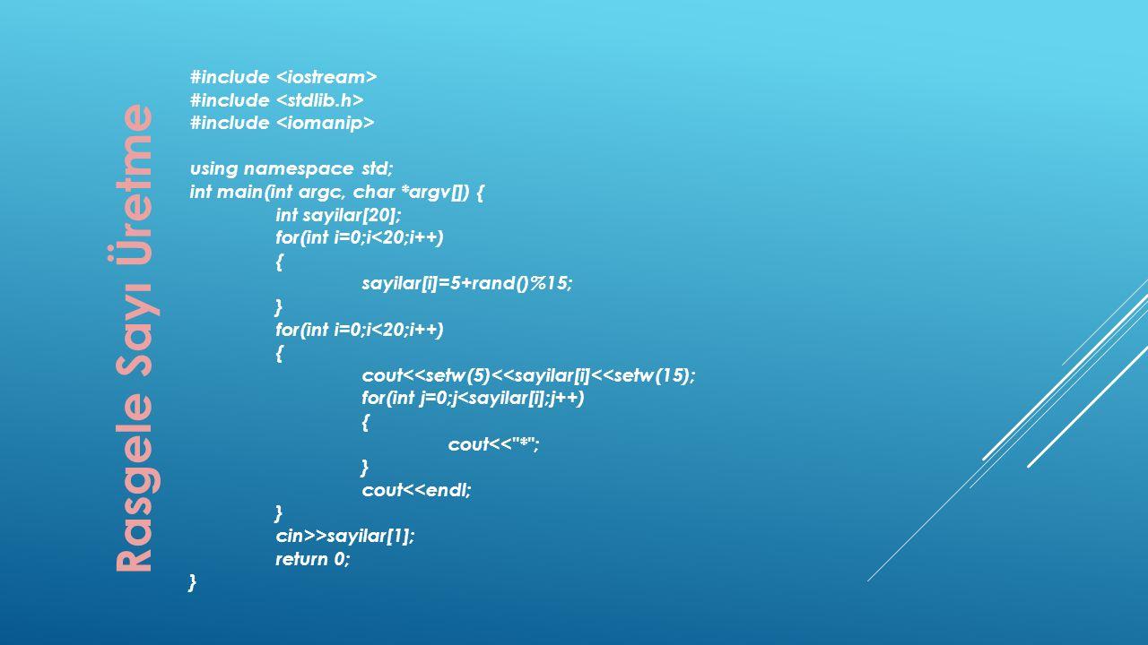 Rasgele Sayı Üretme #include using namespace std; int main(int argc, char *argv[]) { int sayilar[20]; for(int i=0;i<20;i++) { sayilar[i]=5+rand()%15;