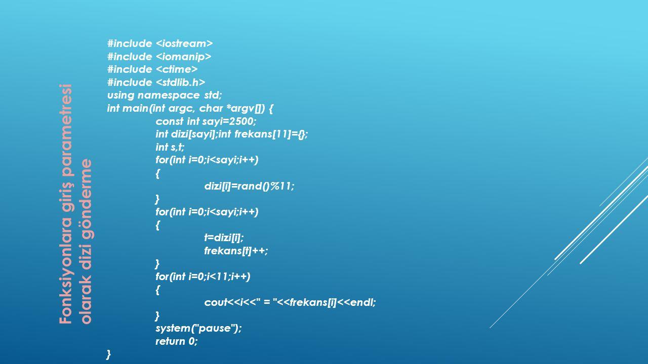 Fonksiyonlara giriş parametresi olarak dizi gönderme #include using namespace std; int main(int argc, char *argv[]) { const int sayi=2500; int dizi[sa