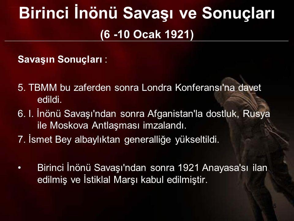 6 Londra Konferansı (21 Şubat-12 Mart 1921) İtilaf Devletlerinin Londra Konferansı nda amaçları Sevr Antlaşması nı biraz yumuşatarak Türk tarafına kabul ettirmekti.