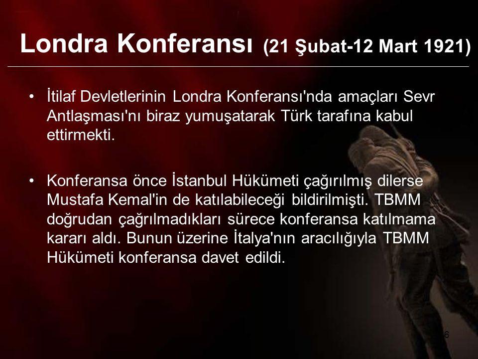 7 TBMM Londra Konferansı na katılarak Türk milletinin yasal temsilcisi olduğunu göstermiştir.