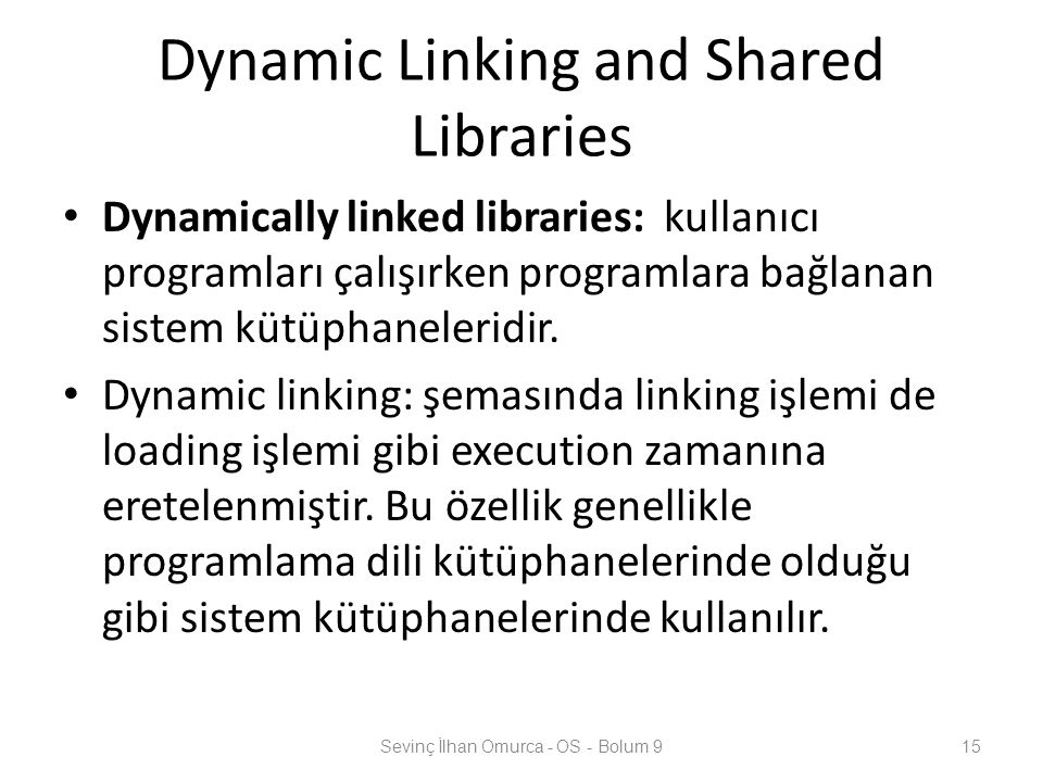 Dynamic Linking and Shared Libraries Dynamically linked libraries: kullanıcı programları çalışırken programlara bağlanan sistem kütüphaneleridir.